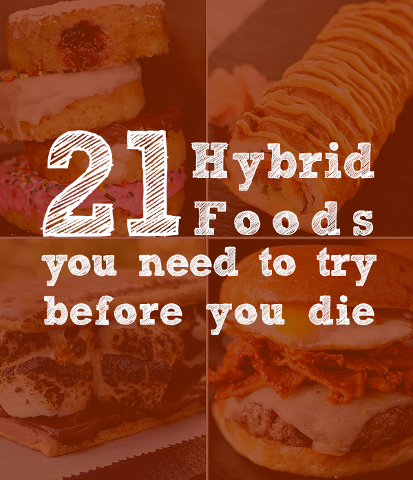 21 Hybrid Foods You Need to Try Before You Die